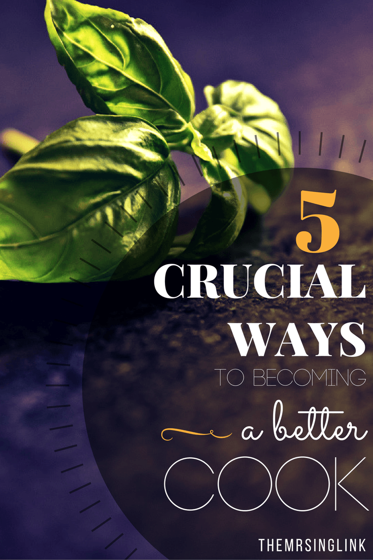 Crucial Ways To Becoming A Better Cook | Cooking Tips and Strategies | How To Be A Better Cook | theMRSingLink