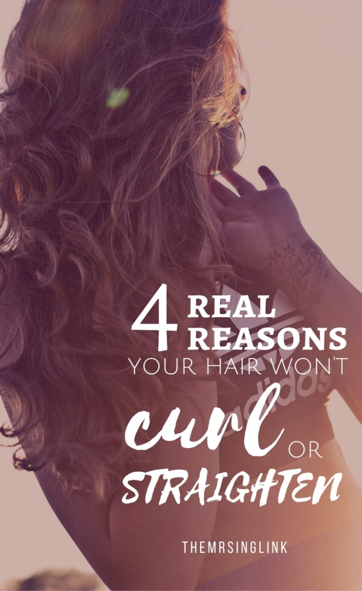 4 Reasons Why Your Hair Won't Curl Or Straighten | Hair Tips | Hair Curling Tips | Hair Straightening Tips | Straight and curly hair guide to styling | Hair Styling Tips | theMRSingLink