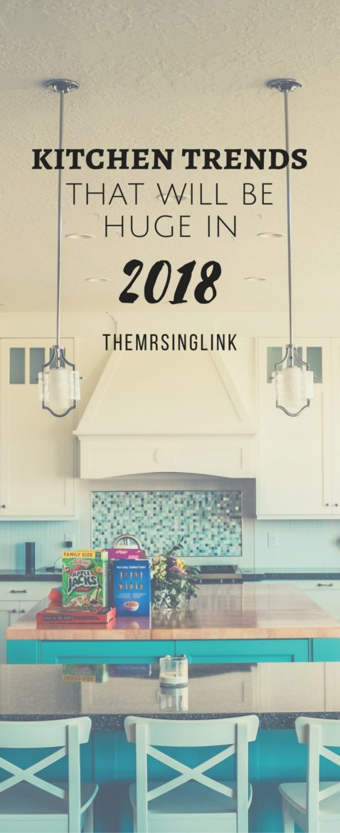 Kitchen Trends That Will Be Huge in 2018 | Guest Post: EMMA B. JOYCE | Kitchen ideas for the home | Home decor ideas for your kitchen | Kitchen Home Improvements | #kitchendesigns #homedecor | theMRSingLink