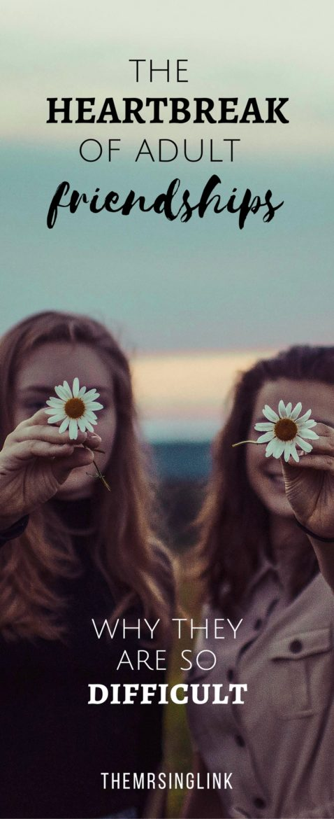 The Heartbreak Of Adult Friendships - Why They Are So Difficult | Adult Friendships | Why Friendships Are So Difficult | Maintaining friendships as an adult | Friendship tips | #friendship #adulting | theMRSingLink