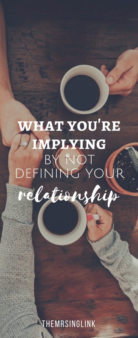 What You're Implying By Not Defining Your Relationship   Defining the relationship   Having the talk in dating   Moving forward in dating   Emotional commitment   #datingadvice #relationshiptips   Girlfriend and boyfriend   theMRSingLink