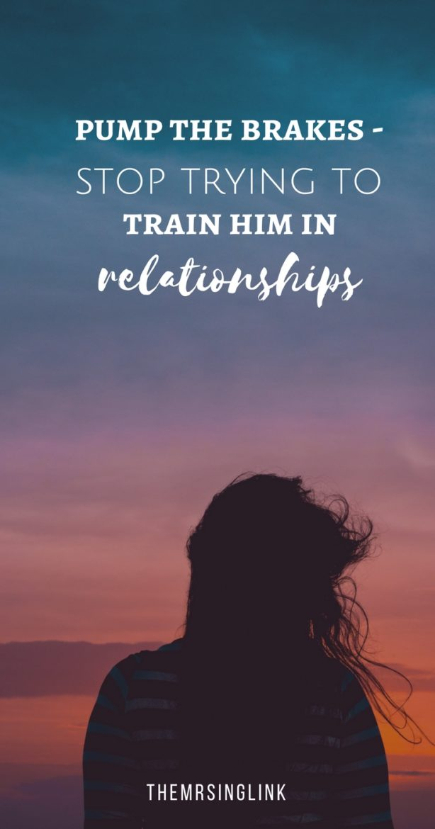 Pump The Brakes - Stop Trying To Train Him In Relationships | Relationship problems | Dating struggles and hardship | Dating Tips & Relationship Advice for young couples | Relationship Advice for women | Young love advice | #relationshipadvice #younglove #dating | theMRSingLink